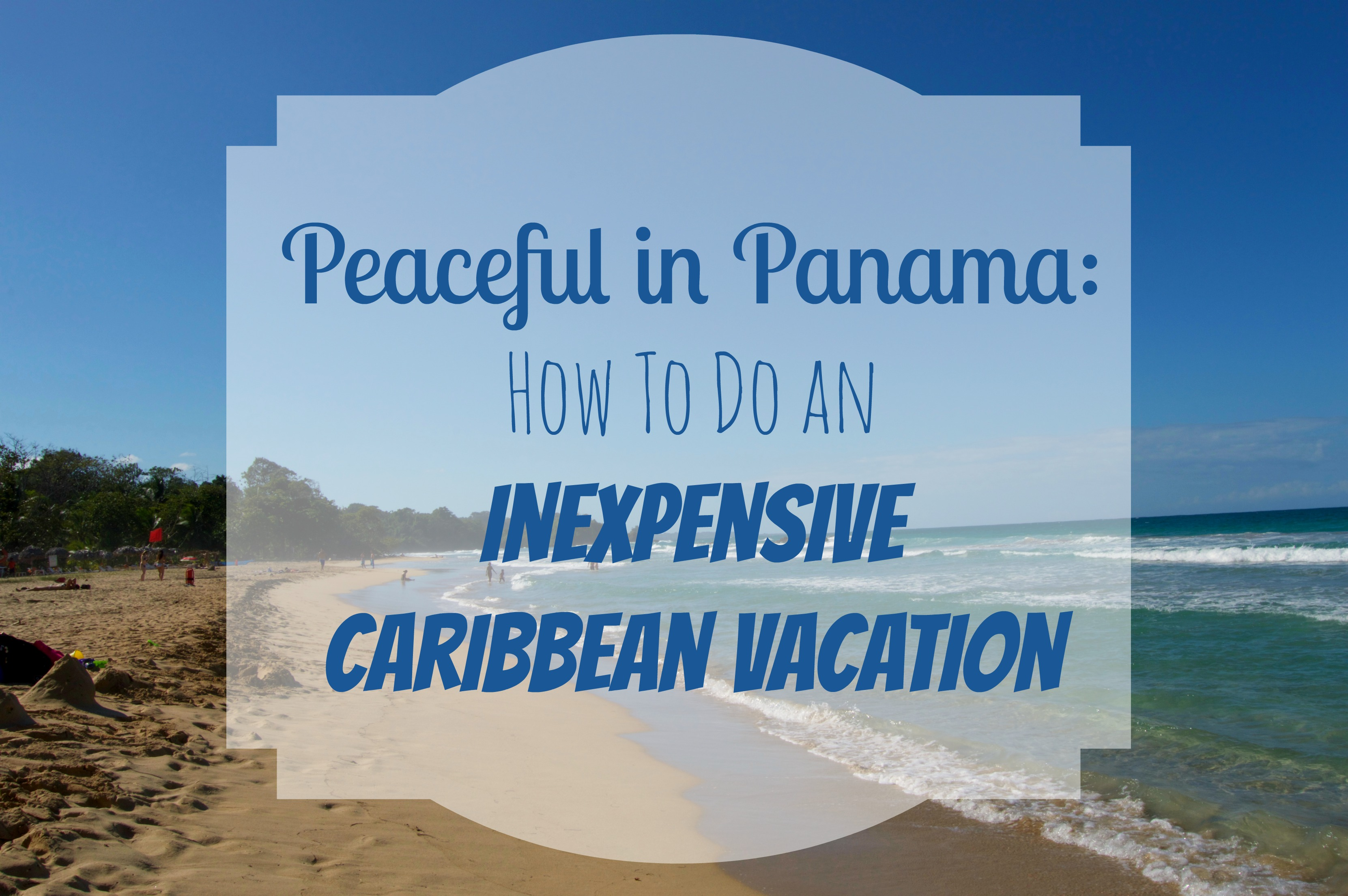 Peaceful in panama how to do an inexpensive caribbean for Where to vacation in march