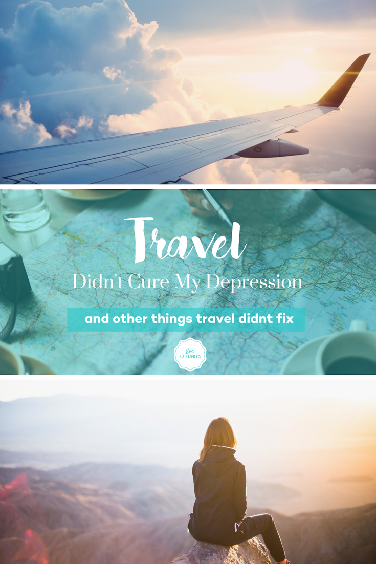 travel didn't cure my depression and other things travel didn't fix